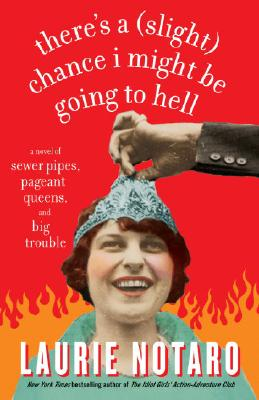 Image for There's a (Slight) Chance I Might Be Going to Hell: A Novel of Sewer Pipes, Pageant Queens, and Big Trouble