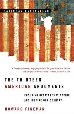 Image for The Thirteen American Arguments: Enduring Debates That Define and Inspire Our Country