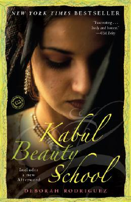 Kabul Beauty School: An American Woman Goes Behind the Veil, Deborah Rodriguez, Kristin Ohlson
