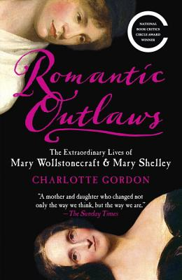 Image for Romantic Outlaws: The Extraordinary Lives of Mary Wollstonecraft & Mary Shelley