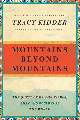 Mountains Beyond Mountains: The Quest of Dr. Paul Farmer, a Man Who Would Cure the World (Random House Reader's Circle), Tracy Kidder