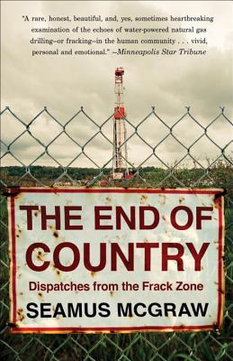 Image for The End of Country: Dispatches from the Frack Zone