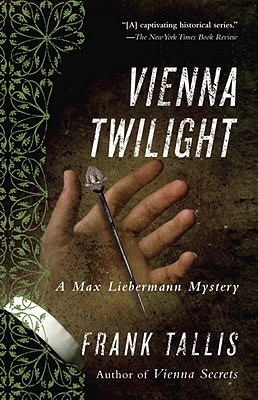 Vienna Twilight: A Max Liebermann Mystery (Liebermann Papers Volume Five), Tallis, Frank