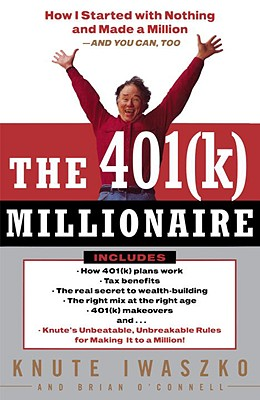 The 401(K) Millionaire: How I Started with Nothing and Made a Million and You Can, Too, Iwaszko, Knute; O'Connell, Brian