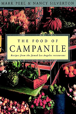 The Food of Campanile: Recipes from the Famed Los Angeles Restaurant, Peel, Mark; Silverton, Nancy