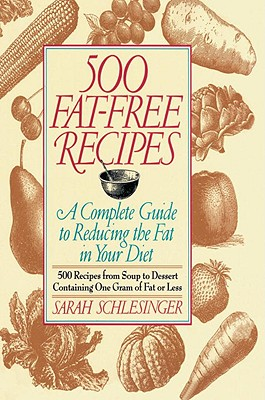 Image for 500 Fat Free Recipes: A Complete Guide to Reducing the Fat in Your Diet: A Cookbook