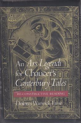 An Ars Legendi for Chaucer's Canterbury Tales: A Re-constructive Reading, Frese, Dolores Warwick