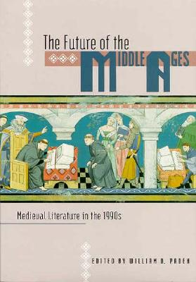 Image for The Future of the Middle Ages: Medieval Literature in the 1990s