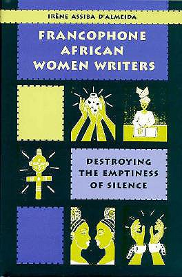 Image for Francophone African Women Writers: Destroying the Emptiness of Silence