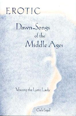 Image for Erotic Dawn-Songs of the Middle Ages: Voicing the Lyric Lady