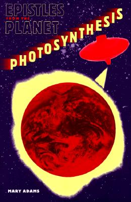 Epistles from the Planet Photosynthesis, Adams, Mary