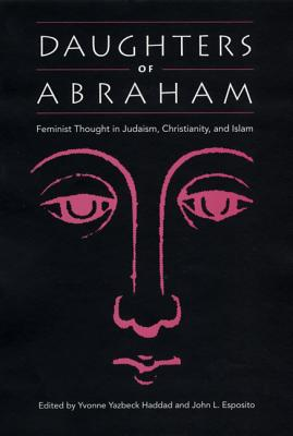 Image for Daughters of Abraham: Feminist Thought in Judaism, Christianity, and Islam