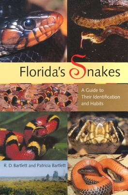 Florida's Snakes: A Guide to Their Identification and Habits, Bartlett, R. D. and P. Bartlett