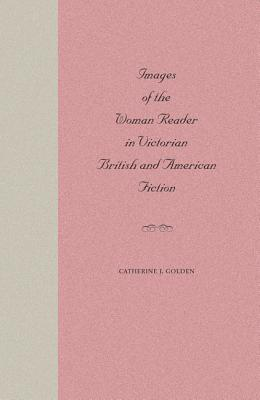 Image for Images of the Woman Reader in Victorian British and American Fiction