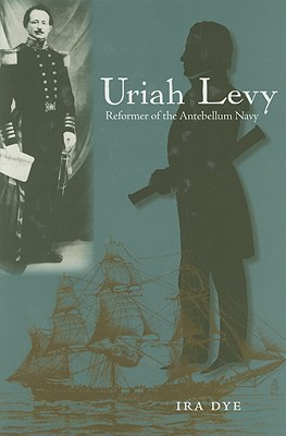 Image for Uriah Levy: Reformer of the Antebellum Navy (New Perspectives on Maritime History and Nautical Archaeology)