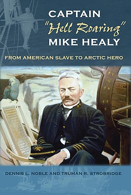 """Image for Captain """"Hell Roaring"""" Mike Healy : From American Slave to Arctic Hero"""