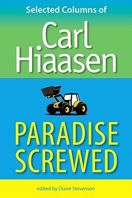 """Paradise Screwed: Selected Columns of Carl Hiaasen, """"Hiaasen, Carl"""""""