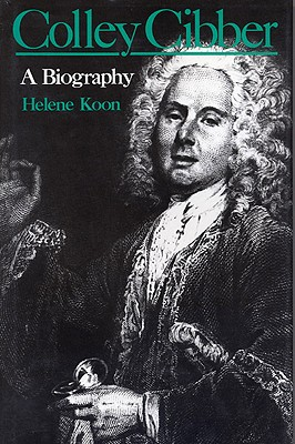 Image for Colley Cibber: A Biography