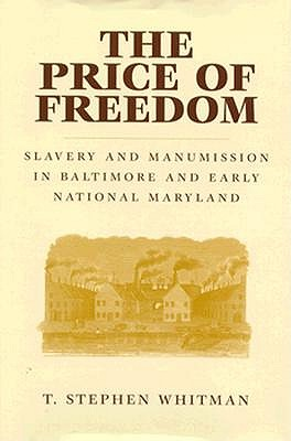 Image for THE PRICE OF FREEDOM: Slavery and Manumission in Baltimore and Early National Maryland