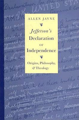 Jefferson's Declaration of Independence: Origins, Philosophy and Theology, Jayne, Allen