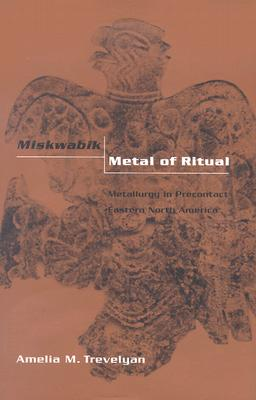Image for Miskwabik, Metal of Ritual: Metallurgy in Precontact Eastern North America