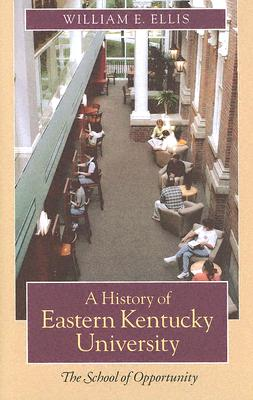 A History of Eastern Kentucky University: The School of Opportunity, Ellis, William E.