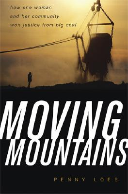 Moving Mountains: How One Woman and Her Community Won Justice from Big Coal, Loeb, Penny