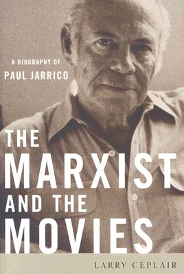 Image for The Marxist and the Movies: A Biography of Paul Jarrico (Screen Classics)