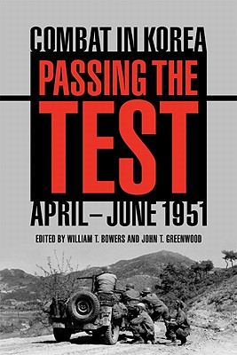 Passing the Test: Combat in Korea, April-June 1951 (Battles and Campaigns Series), William T. Bowers (Editor), John T. Greenwood Ph.D. (Editor)