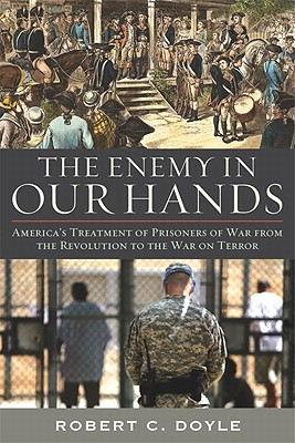 Image for The Enemy in Our Hands: America's Treatment of Prisoners of War from the Revolution to the War on Terror