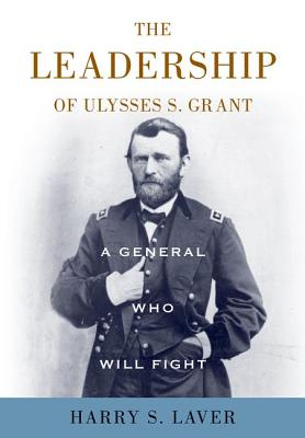 Image for A General Who Will Fight: The Leadership of Ulysses S. Grant