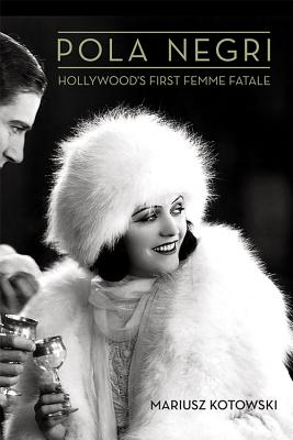 Image for Pola Negri: Hollywood's First Femme Fatale (Screen Classics)