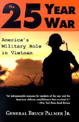 The 25-Year War: America's Military Role in Vietnam, Palmer Jr., General Bruce