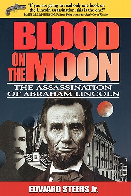 Blood on the Moon: The Assassination of Abraham Lincoln, Steers Jr., Edward