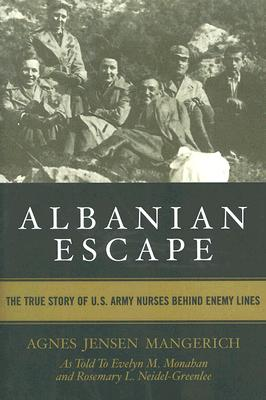 Albanian Escape: The True Story of U.S. Army Nurses Behind Enemy Lines, Agnes Jensen Mangerich