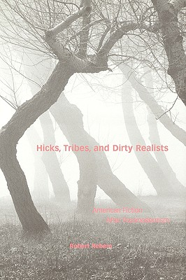 Image for Hicks, Tribes, and Dirty Realists: American Fiction after Postmodernism