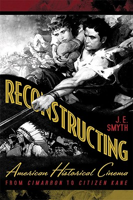 Image for Reconstructing American Historical Cinema: From Cimarron to Citizen Kane