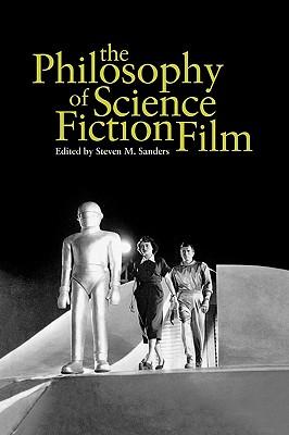The Philosophy of Science Fiction Film (Philosophy Of Popular Culture), Sanders, Steven