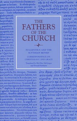 Fulgentius of Ruspe: Correspondence on Christology and Grace (Fathers Of The Church, vol. 126) (Fathers Of The Chrch), Fulgentius of Ruspe