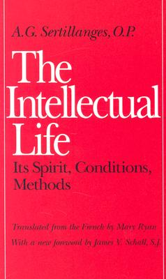 Image for The Intellectual Life: Its Spirit, Conditions, Methods
