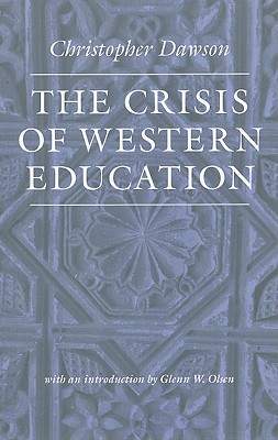 The Crisis of Western Education (The Works of Christopher Dawson), Christopher Dawson