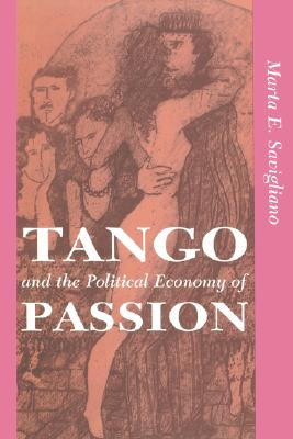 Tango And The Political Economy Of Passion (Institutional Structures of Feeling), Savigliano, Marta