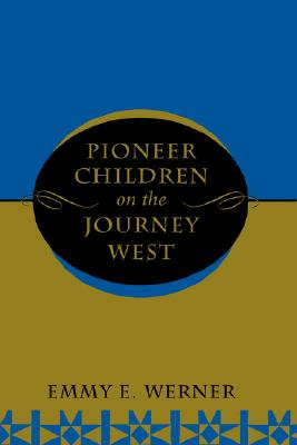 Pioneer Children On The Journey West, Emmy E Werner