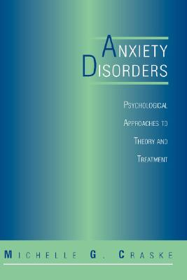 Image for Anxiety Disorders: Psychological Approaches To Theory And Treatment (Perspectives in Clinical Psychology)