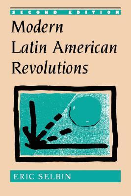 Modern Latin American Revolutions, Selbin, Eric