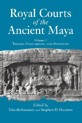 Image for Royal Courts of the Ancient Maya, Vol. 1: Theory, Comparison, and Synthesis