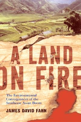 Image for A Land On Fire: The Environmental Consequences Of The Southeast Asian Boom