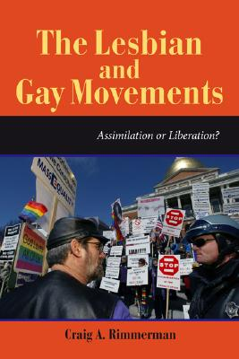 The Lesbian and Gay Movements: Assimilation or Liberation? (Dilemmas in American Politics), Rimmerman, Craig A