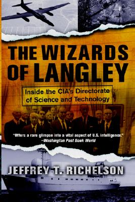 Wizards of Langley : Inside the Cias Directorate of Science and Technology, JEFFREY T. RICHELSON