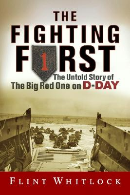 The Fighting First: The Untold Story Of The Big Red One on D-Day, Whitlock, Flint